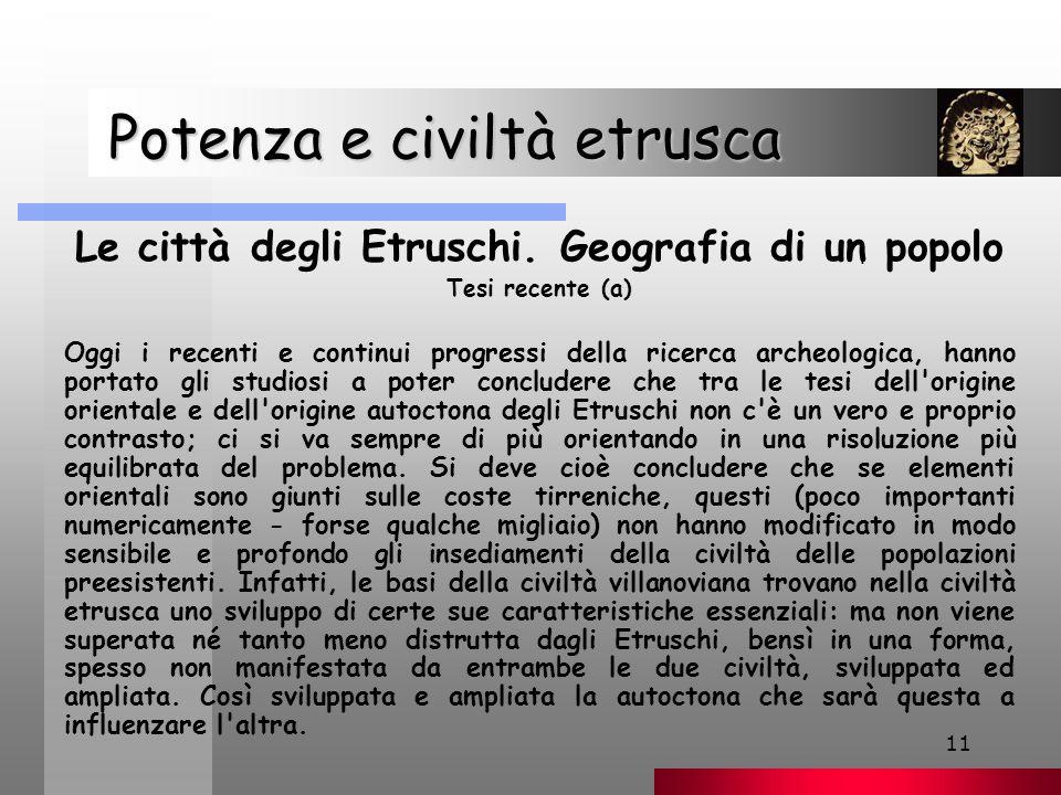 11 Potenza e civiltà etrusca Potenza e civiltà etrusca Le città degli Etruschi.