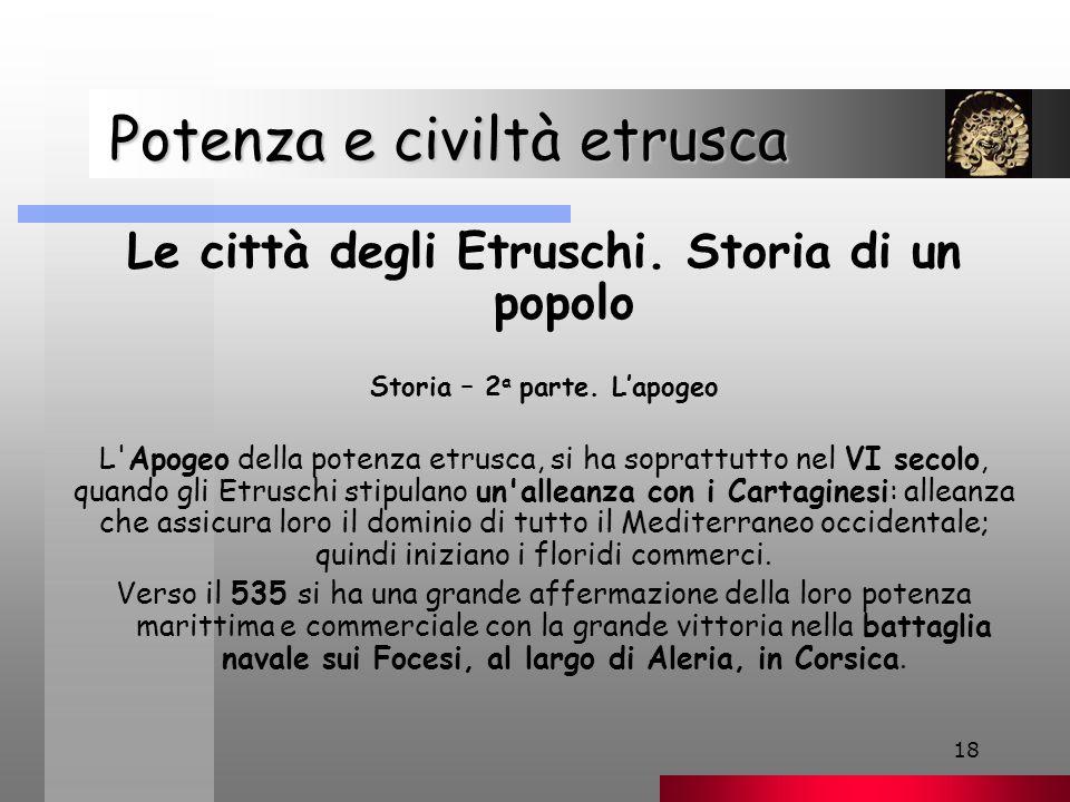 18 Potenza e civiltà etrusca Potenza e civiltà etrusca Le città degli Etruschi.