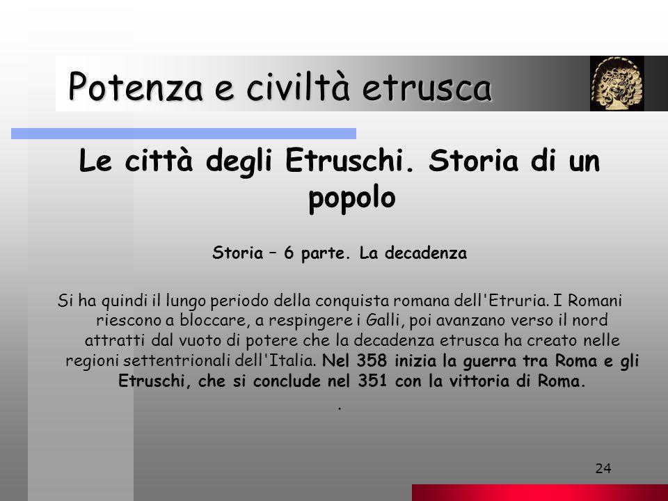 24 Potenza e civiltà etrusca Potenza e civiltà etrusca Le città degli Etruschi.