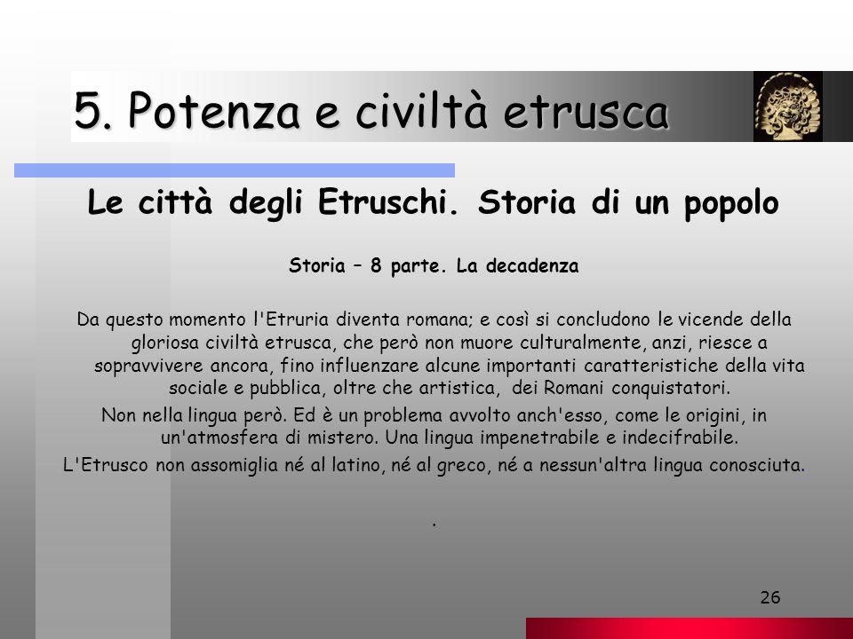 26 5.Potenza e civiltà etrusca Le città degli Etruschi.