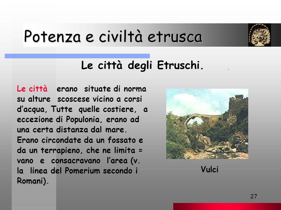 27 Potenza e civiltà etrusca Le città degli Etruschi.