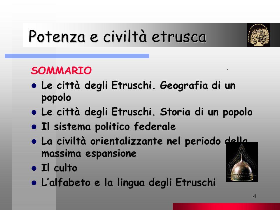 4 Potenza e civiltà etrusca Potenza e civiltà etrusca SOMMARIO Le città degli Etruschi.