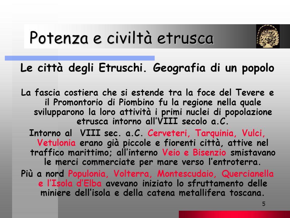 16 Potenza e civiltà etrusca Le città degli Etruschi.