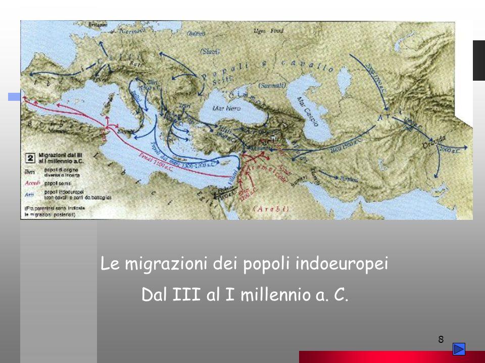 8 Le migrazioni dei popoli indoeuropei Dal III al I millennio a. C.