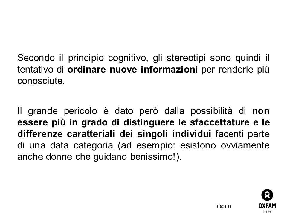 Page 11 Secondo il principio cognitivo, gli stereotipi sono quindi il tentativo di ordinare nuove informazioni per renderle più conosciute.
