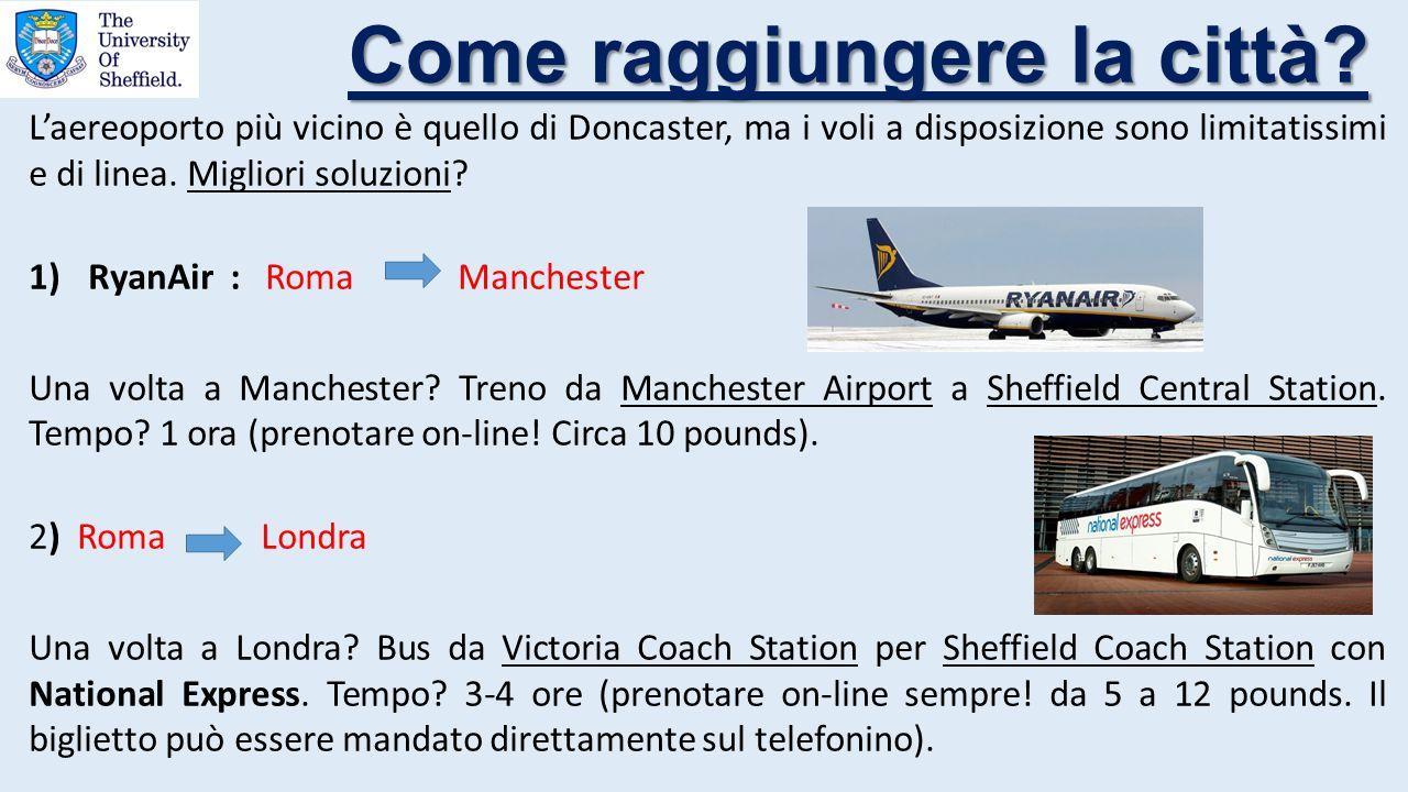 L'aereoporto più vicino è quello di Doncaster, ma i voli a disposizione sono limitatissimi e di linea. Migliori soluzioni? 1)RyanAir : Roma Manchester
