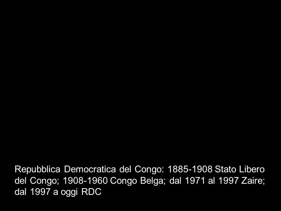 Repubblica Democratica del Congo: 1885-1908 Stato Libero del Congo; 1908-1960 Congo Belga; dal 1971 al 1997 Zaire; dal 1997 a oggi RDC