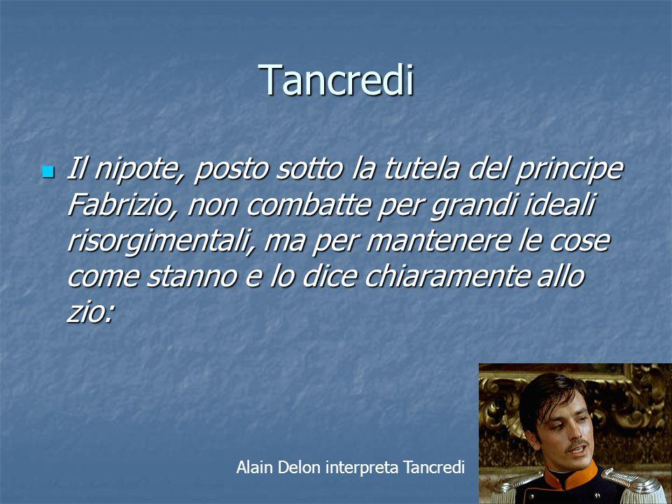 Tancredi Il nipote, posto sotto la tutela del principe Fabrizio, non combatte per grandi ideali risorgimentali, ma per mantenere le cose come stanno e