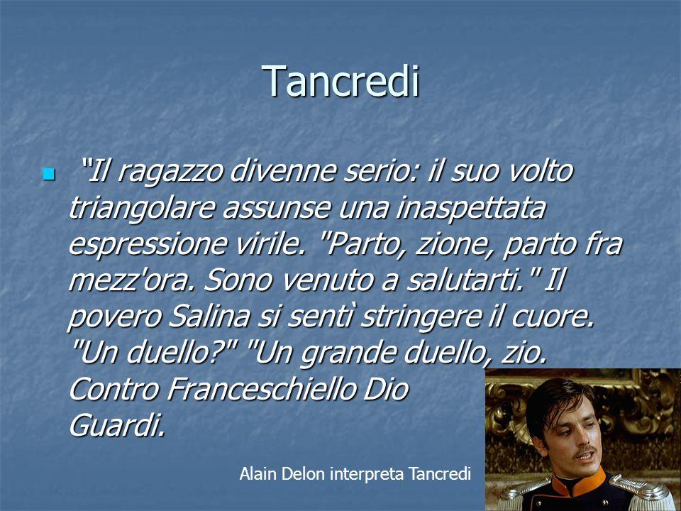 """Tancredi """"Il ragazzo divenne serio: il suo volto triangolare assunse una inaspettata espressione virile."""