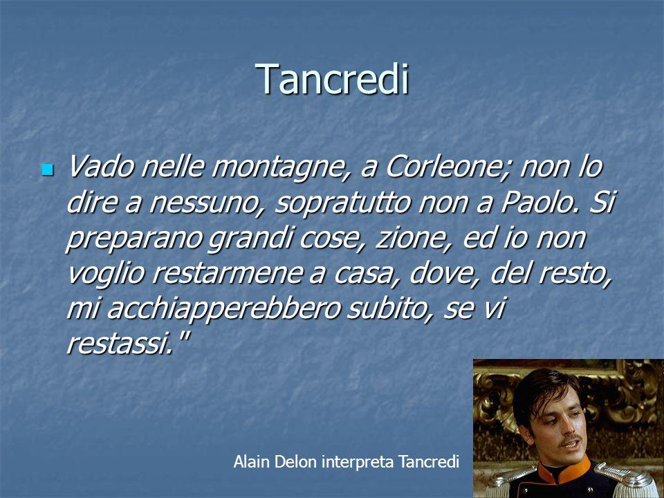 Tancredi Vado nelle montagne, a Corleone; non lo dire a nessuno, sopratutto non a Paolo. Si preparano grandi cose, zione, ed io non voglio restarmene
