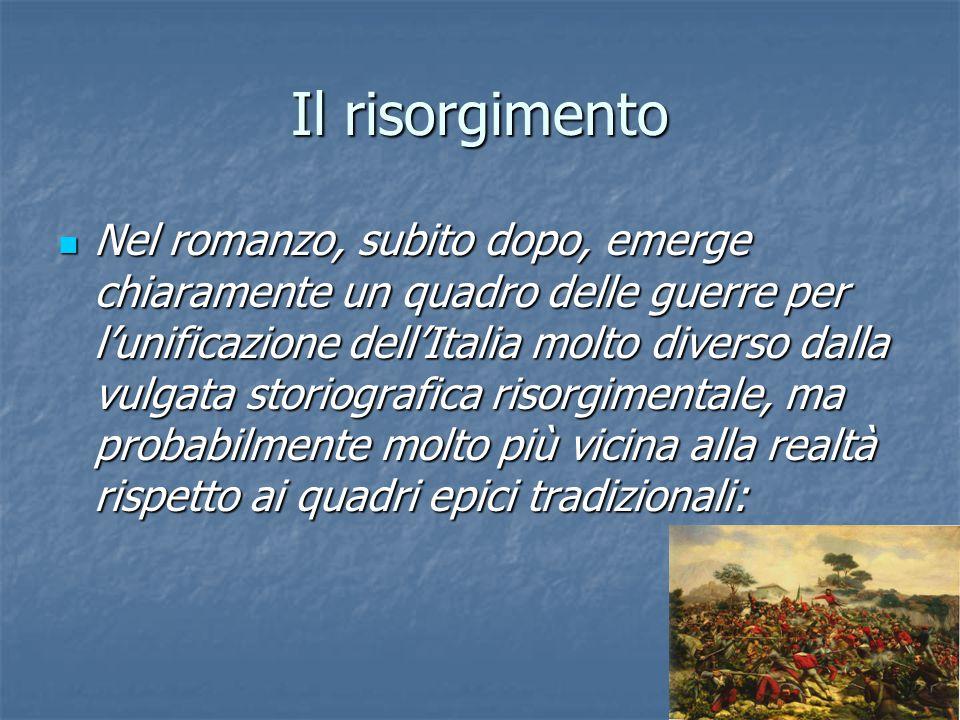 Il risorgimento Nel romanzo, subito dopo, emerge chiaramente un quadro delle guerre per l'unificazione dell'Italia molto diverso dalla vulgata storiog