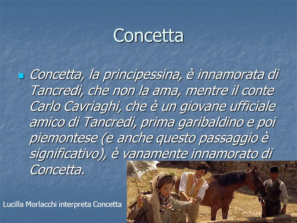 Concetta Concetta, la principessina, è innamorata di Tancredi, che non la ama, mentre il conte Carlo Cavriaghi, che è un giovane ufficiale amico di Ta