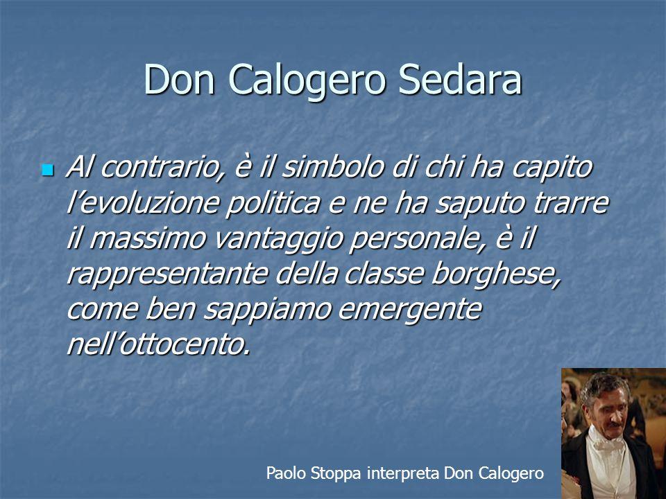 Don Calogero Sedara Al contrario, è il simbolo di chi ha capito l'evoluzione politica e ne ha saputo trarre il massimo vantaggio personale, è il rappr