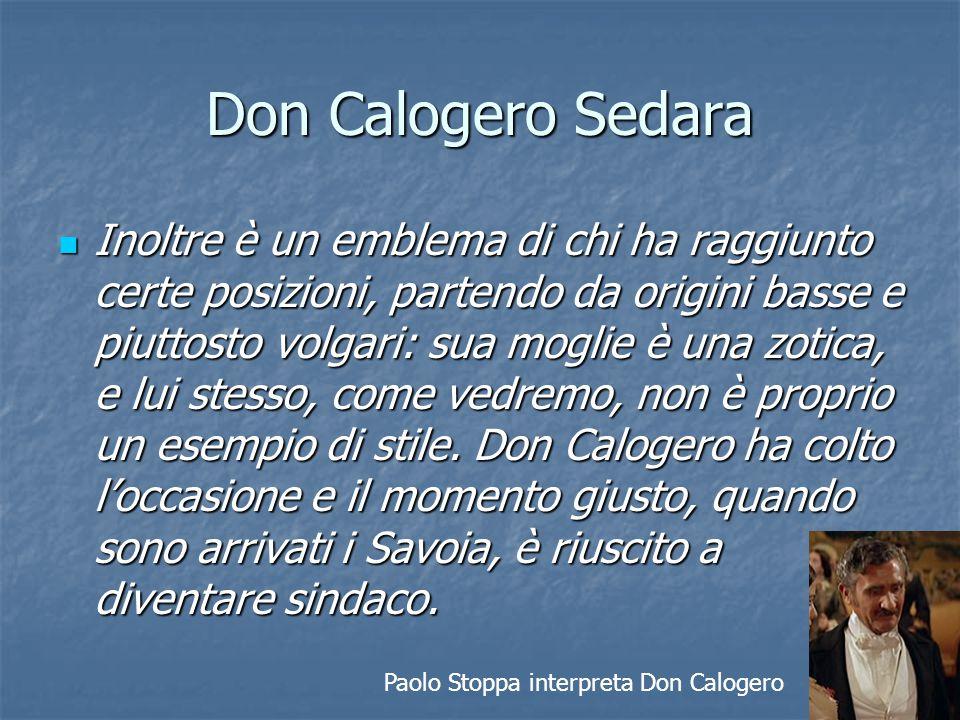 Don Calogero Sedara Inoltre è un emblema di chi ha raggiunto certe posizioni, partendo da origini basse e piuttosto volgari: sua moglie è una zotica,