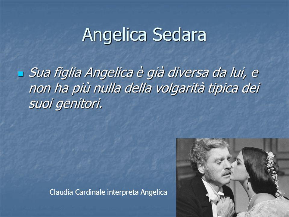 Angelica Sedara Sua figlia Angelica è già diversa da lui, e non ha più nulla della volgarità tipica dei suoi genitori. Sua figlia Angelica è già diver