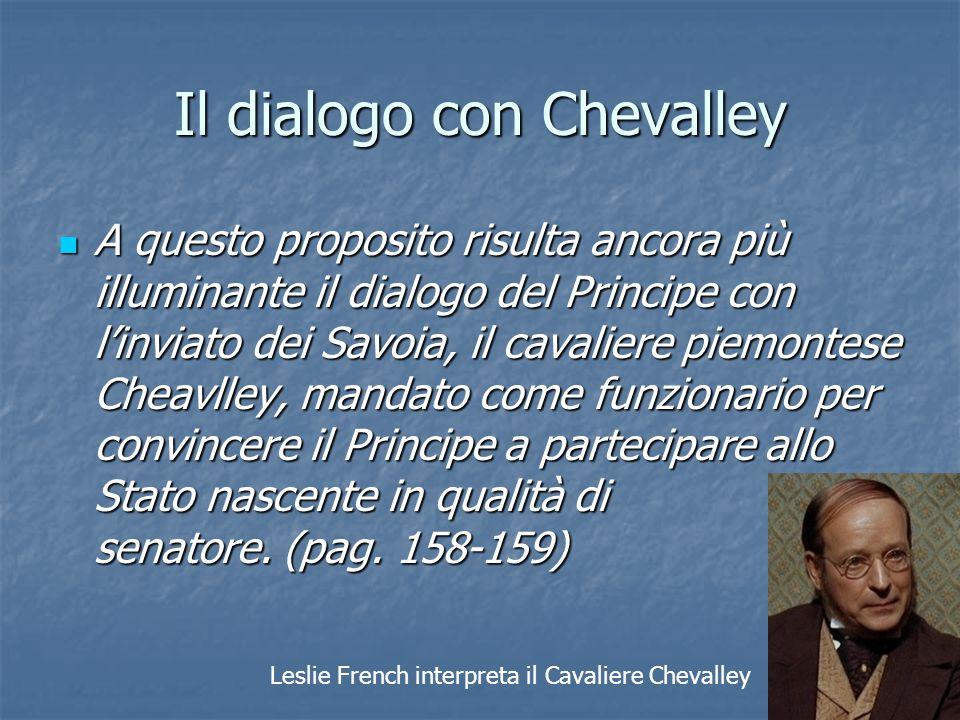 Il dialogo con Chevalley A questo proposito risulta ancora più illuminante il dialogo del Principe con l'inviato dei Savoia, il cavaliere piemontese C