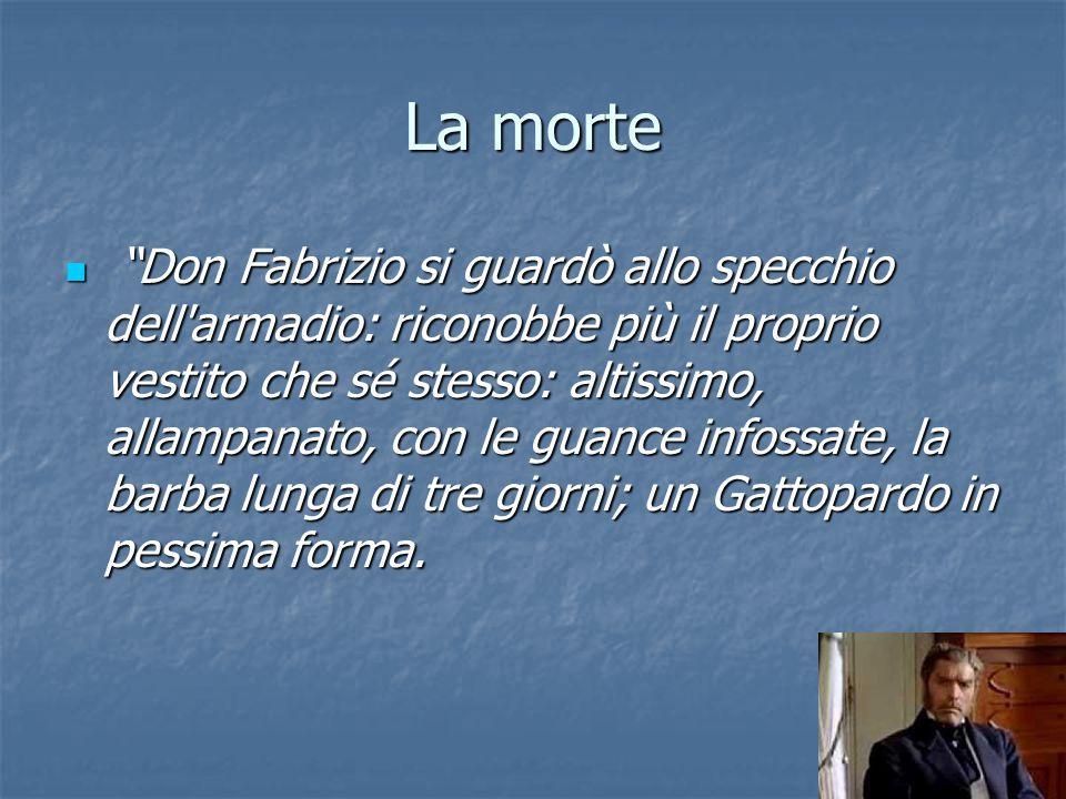 """La morte """"Don Fabrizio si guardò allo specchio dell'armadio: riconobbe più il proprio vestito che sé stesso: altissimo, allampanato, con le guance inf"""