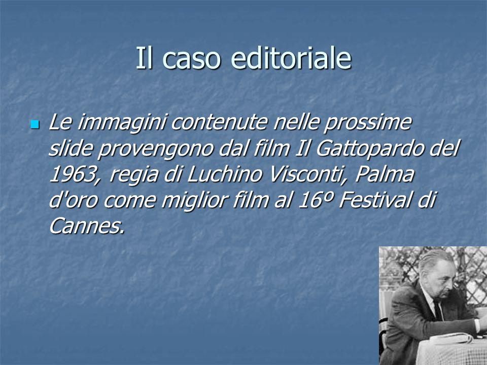 Il caso editoriale Le immagini contenute nelle prossime slide provengono dal film Il Gattopardo del 1963, regia di Luchino Visconti, Palma d'oro come