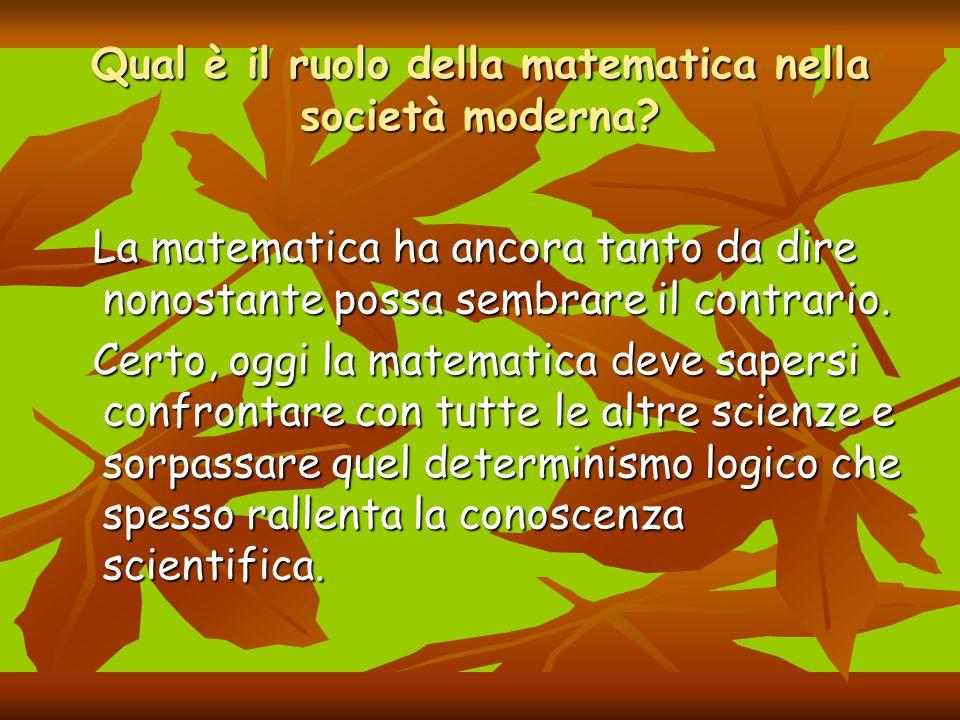 Qual è il ruolo della matematica nella società moderna? La matematica ha ancora tanto da dire nonostante possa sembrare il contrario. La matematica ha