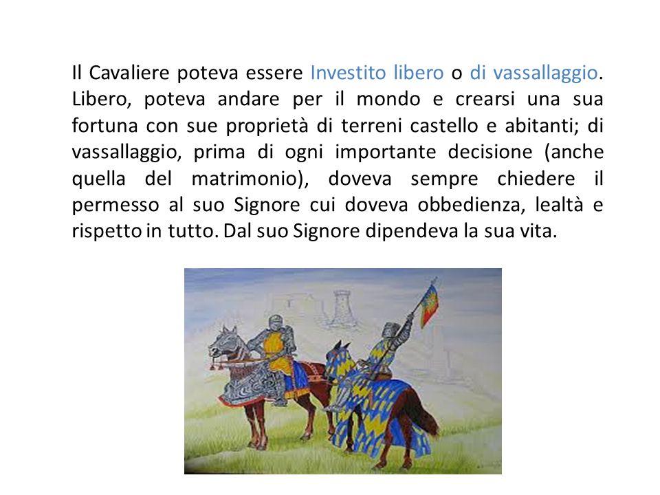 Il Cavaliere poteva essere Investito libero o di vassallaggio. Libero, poteva andare per il mondo e crearsi una sua fortuna con sue proprietà di terre