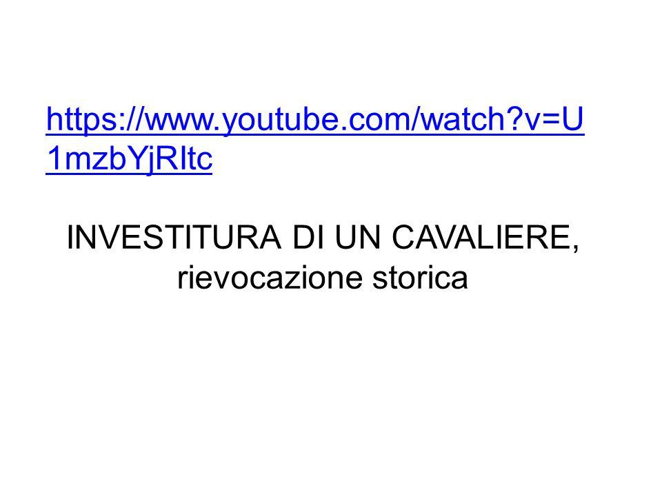 https://www.youtube.com/watch?v=U 1mzbYjRItc INVESTITURA DI UN CAVALIERE, rievocazione storica