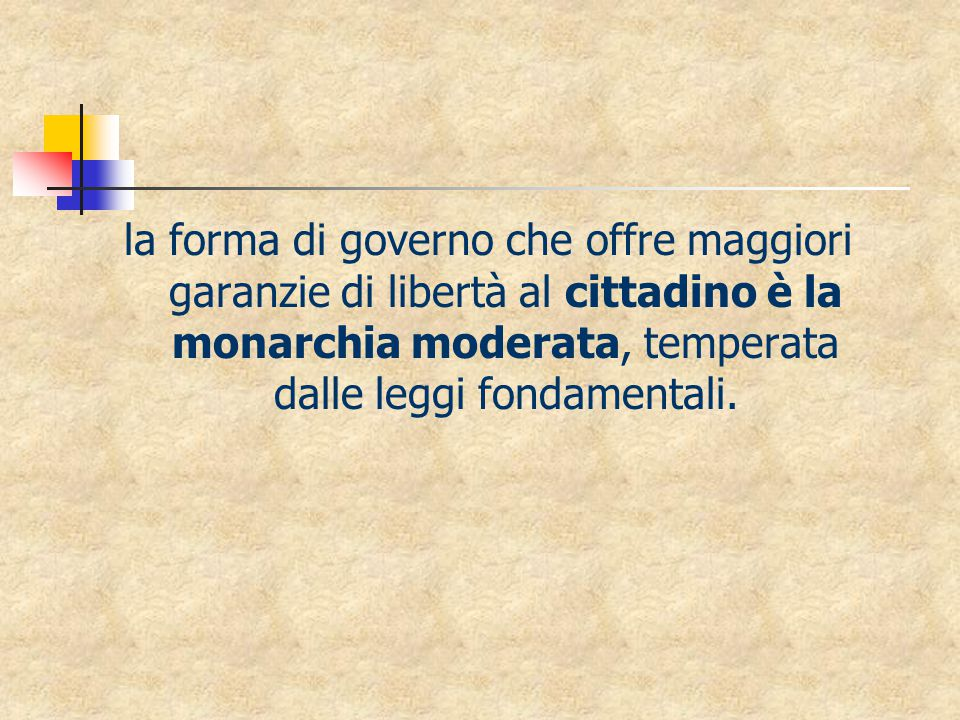la forma di governo che offre maggiori garanzie di libertà al cittadino è la monarchia moderata, temperata dalle leggi fondamentali.