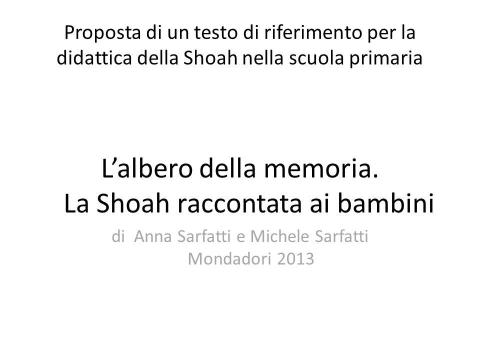 Proposta di un testo di riferimento per la didattica della Shoah nella scuola primaria L'albero della memoria. La Shoah raccontata ai bambini di Anna