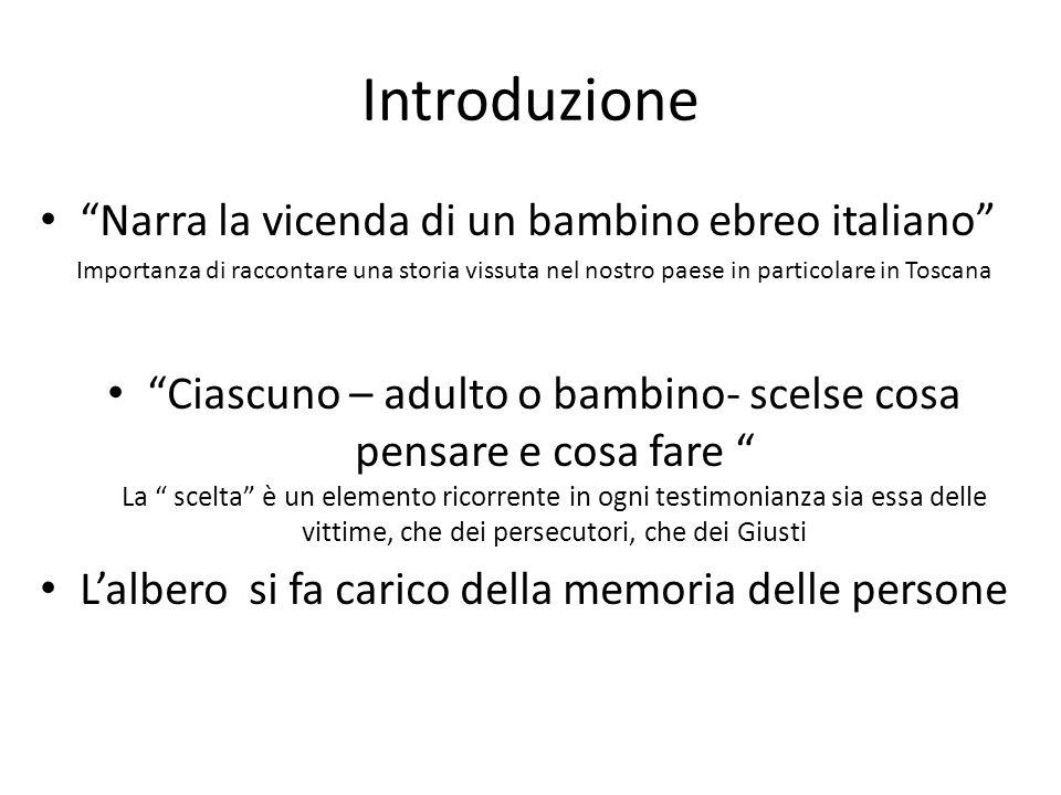 """Introduzione """"Narra la vicenda di un bambino ebreo italiano"""" Importanza di raccontare una storia vissuta nel nostro paese in particolare in Toscana """"C"""