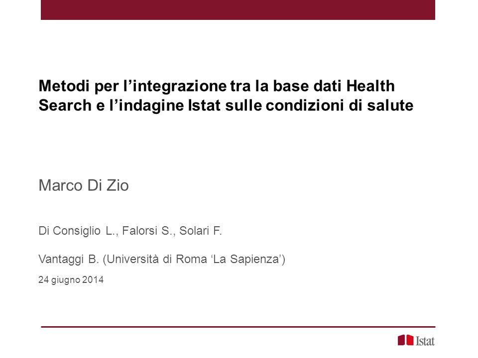 Metodi per l'integrazione tra la base dati Health Search e l'indagine Istat sulle condizioni di salute Marco Di Zio Di Consiglio L., Falorsi S., Solari F.