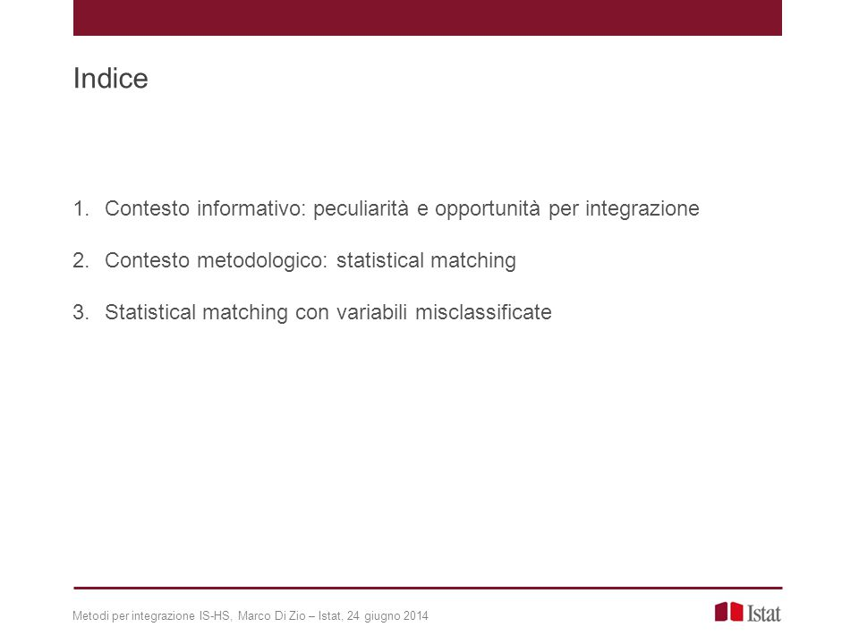 Indice 1.Contesto informativo: peculiarità e opportunità per integrazione 2.Contesto metodologico: statistical matching 3.Statistical matching con var