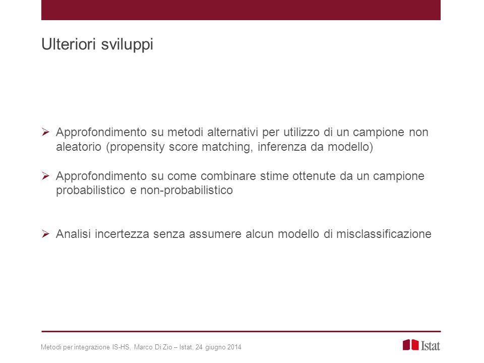 Metodi per integrazione IS-HS, Marco Di Zio – Istat, 24 giugno 2014 Ulteriori sviluppi  Approfondimento su metodi alternativi per utilizzo di un camp