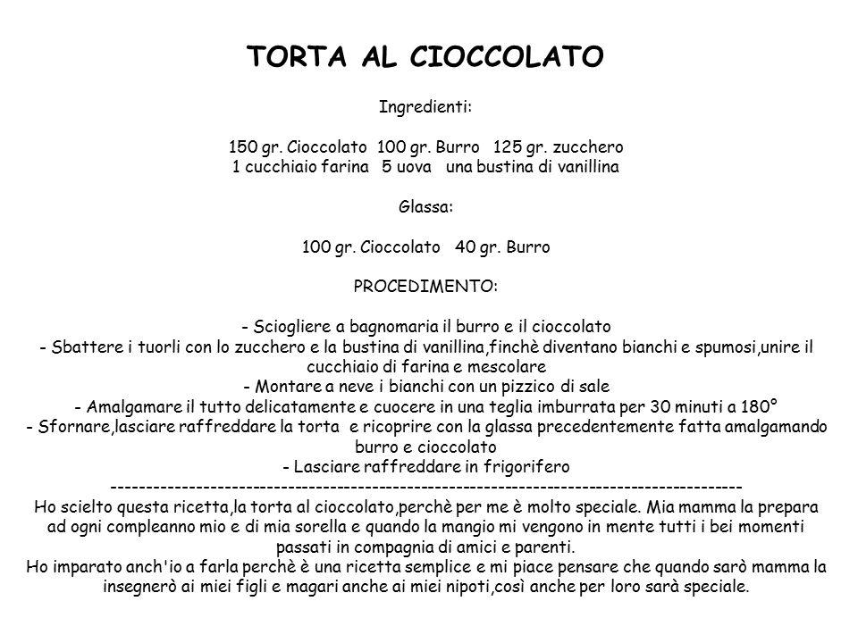 TORTA AL CIOCCOLATO Ingredienti: 150 gr.Cioccolato 100 gr.