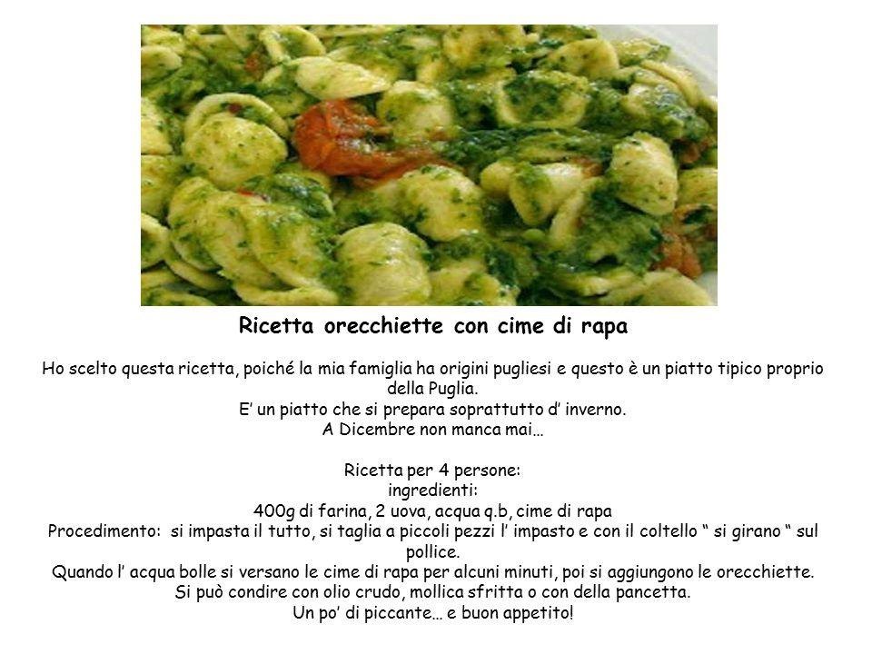 Ricetta orecchiette con cime di rapa Ho scelto questa ricetta, poiché la mia famiglia ha origini pugliesi e questo è un piatto tipico proprio della Puglia.