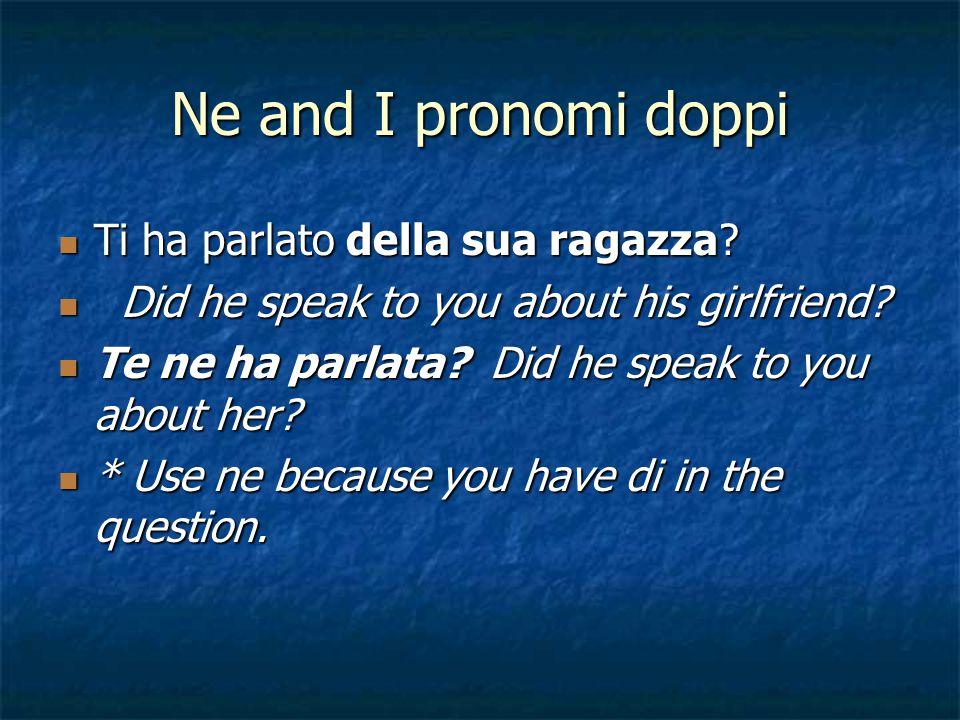 Ne and I pronomi doppi Ti ha parlato della sua ragazza.