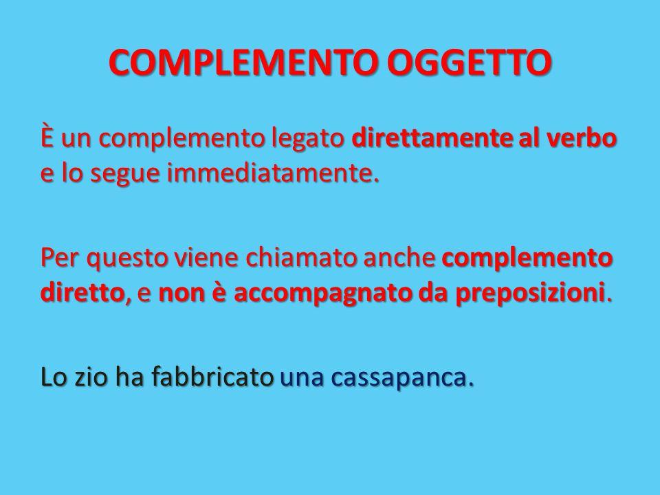 COMPLEMENTO OGGETTO È un complemento legato direttamente al verbo e lo segue immediatamente. Per questo viene chiamato anche complemento diretto, e no