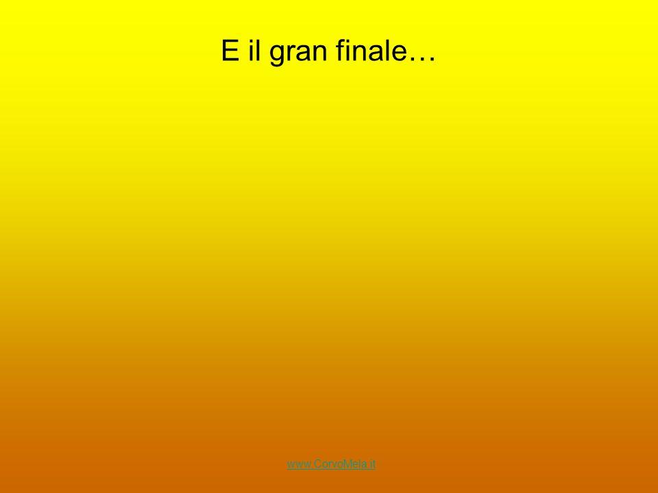 E il gran finale… www.CorvoMela.it