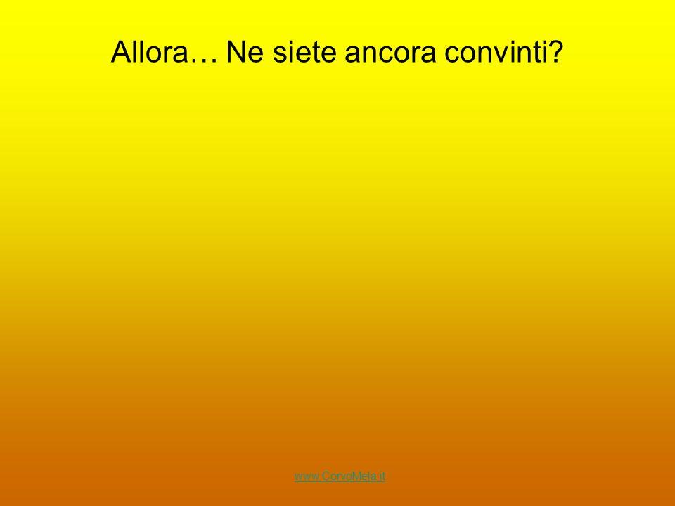 Allora… Ne siete ancora convinti www.CorvoMela.it