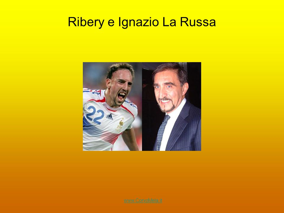 Ribery e Ignazio La Russa www.CorvoMela.it