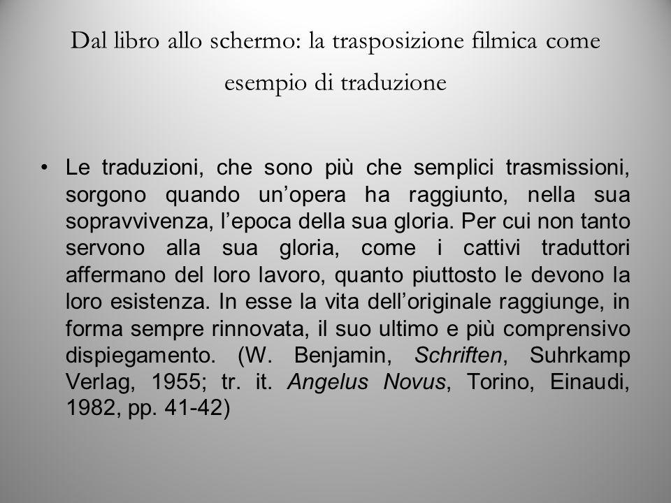 Dal libro allo schermo: la trasposizione filmica come esempio di traduzione Le traduzioni, che sono più che semplici trasmissioni, sorgono quando un'opera ha raggiunto, nella sua sopravvivenza, l'epoca della sua gloria.