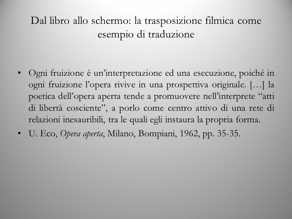 Dal libro allo schermo: la trasposizione filmica come esempio di traduzione Ogni fruizione è un'interpretazione ed una esecuzione, poiché in ogni fruizione l'opera rivive in una prospettiva originale.