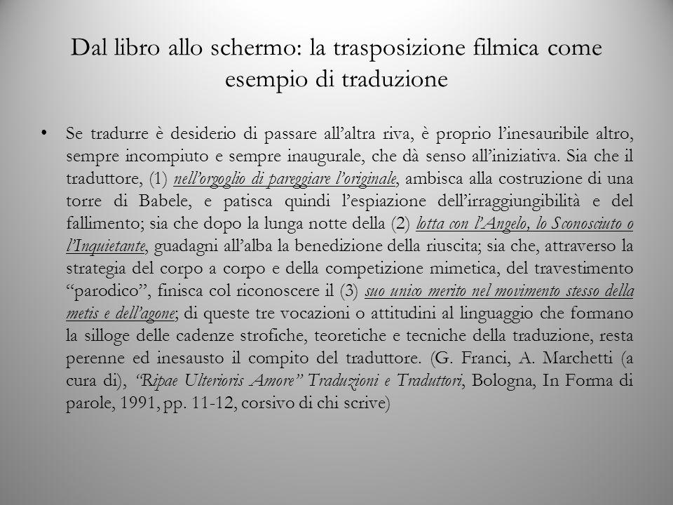 Dal libro allo schermo: la trasposizione filmica come esempio di traduzione Se tradurre è desiderio di passare all'altra riva, è proprio l'inesauribile altro, sempre incompiuto e sempre inaugurale, che dà senso all'iniziativa.