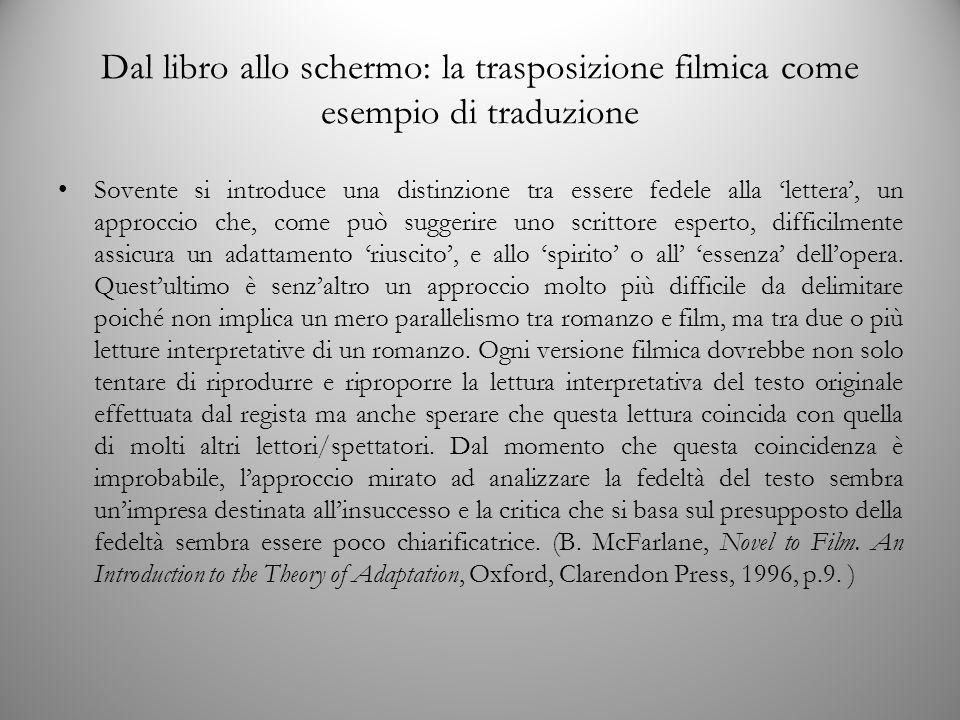 Dal libro allo schermo: la trasposizione filmica come esempio di traduzione Sovente si introduce una distinzione tra essere fedele alla 'lettera', un approccio che, come può suggerire uno scrittore esperto, difficilmente assicura un adattamento 'riuscito', e allo 'spirito' o all' 'essenza' dell'opera.