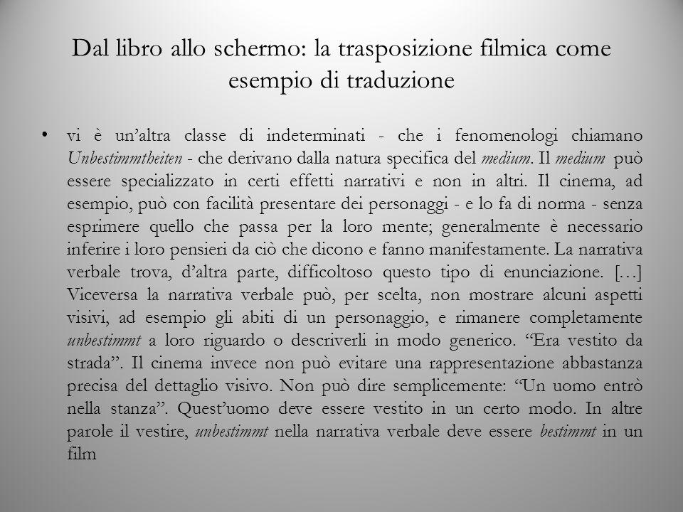 Dal libro allo schermo: la trasposizione filmica come esempio di traduzione vi è un'altra classe di indeterminati - che i fenomenologi chiamano Unbestimmtheiten - che derivano dalla natura specifica del medium.