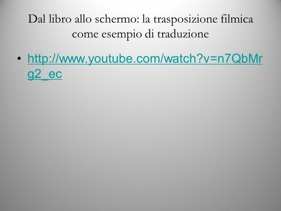 Dal libro allo schermo: la trasposizione filmica come esempio di traduzione http://www.youtube.com/watch v=n7QbMr g2_echttp://www.youtube.com/watch v=n7QbMr g2_ec