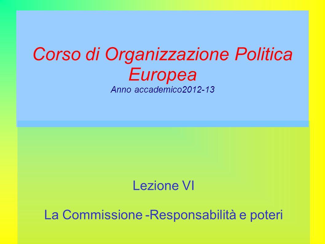 Corso di Organizzazione Politica Europea Anno accademico2012-13 Lezione VI La Commissione -Responsabilità e poteri
