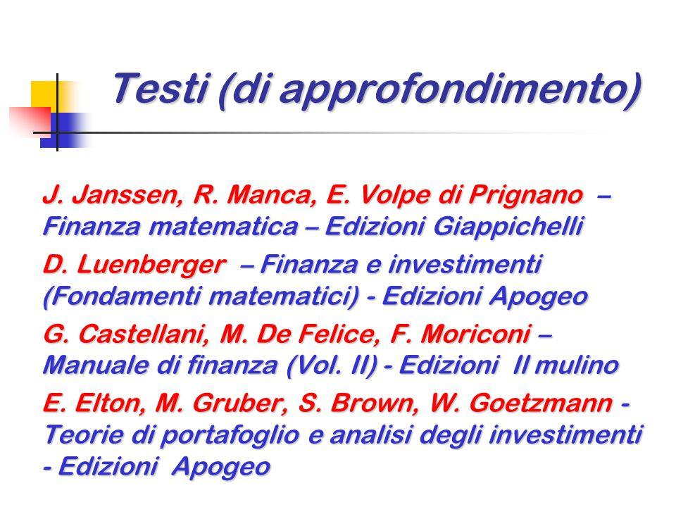 Testi (di approfondimento) J. Janssen, R. Manca, E. Volpe di Prignano – Finanza matematica – Edizioni Giappichelli D. Luenberger – Finanza e investime