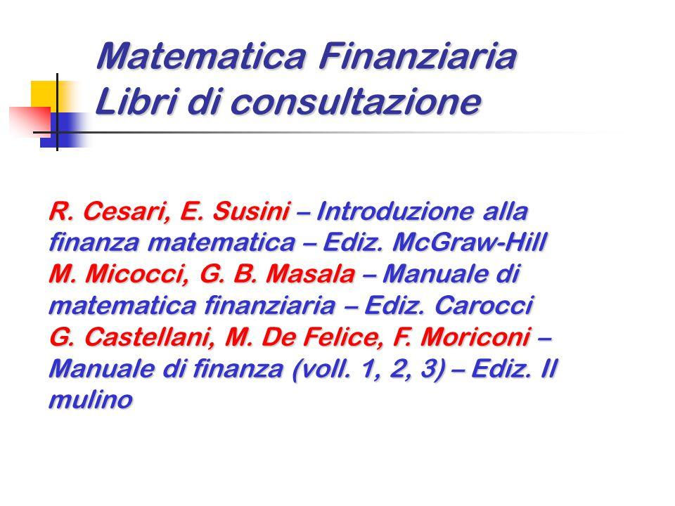 Matematica Finanziaria Libri di consultazione Matematica Finanziaria Libri di consultazione R. Cesari, E. Susini – Introduzione alla finanza matematic