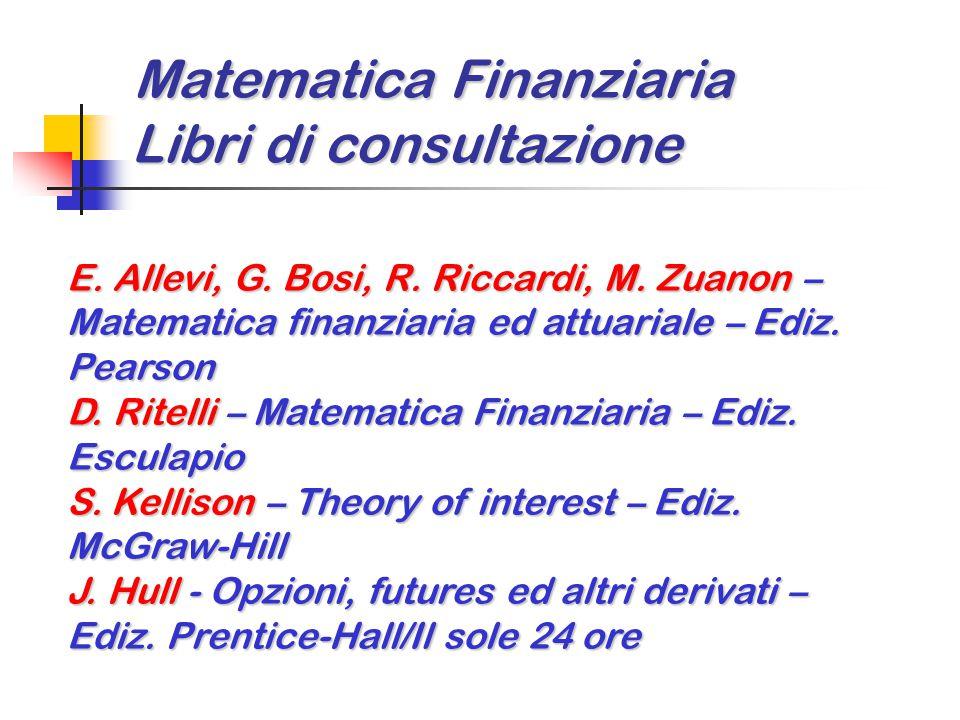 Matematica Finanziaria Libri di consultazione Matematica Finanziaria Libri di consultazione E. Allevi, G. Bosi, R. Riccardi, M. Zuanon – Matematica fi