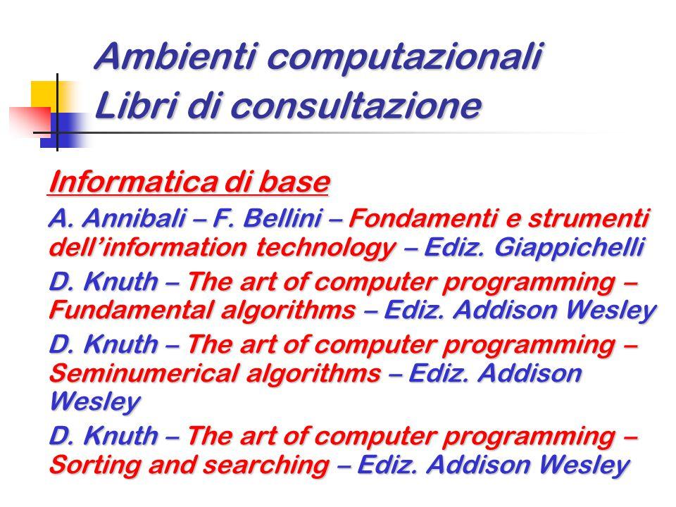 Ambienti computazionali Libri di consultazione Informatica di base A. Annibali – F. Bellini – Fondamenti e strumenti dell'information technology – Edi