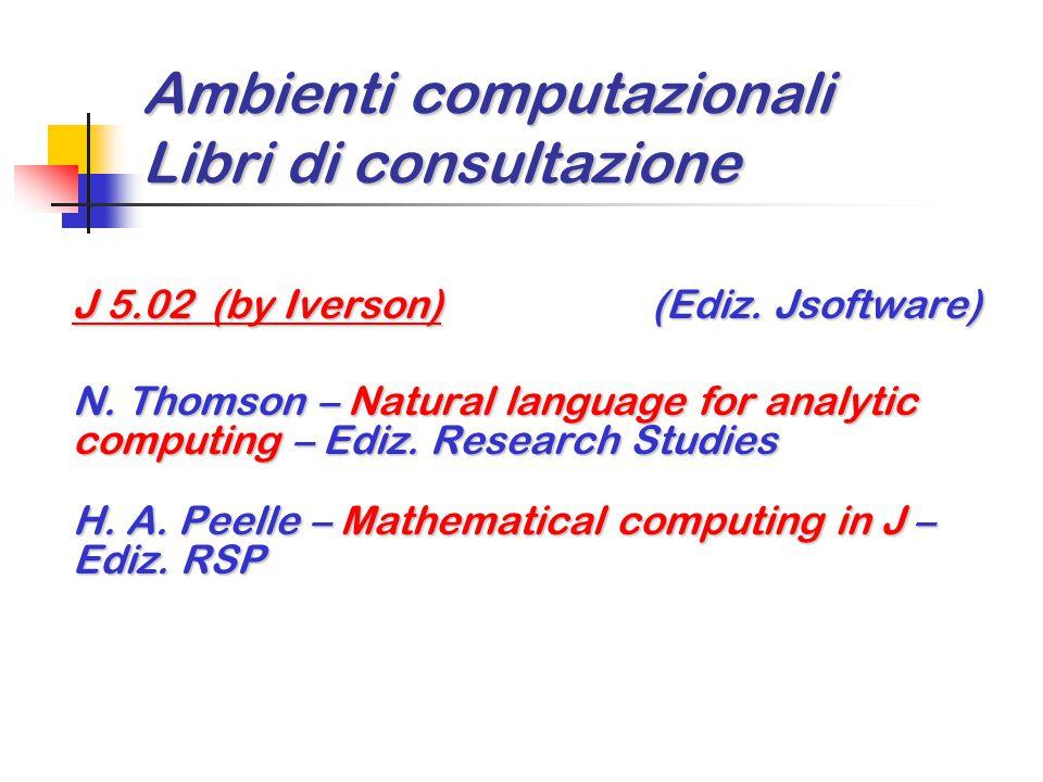 Ambienti computazionali Libri di consultazione J 5.02 (by Iverson) (Ediz. Jsoftware) N. Thomson – Natural language for analytic computing – Ediz. Rese